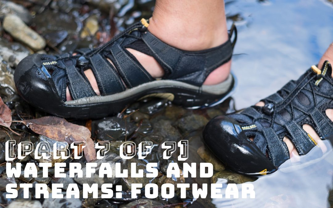 [Part 7 of 7] Waterfalls and Streams: Footwear