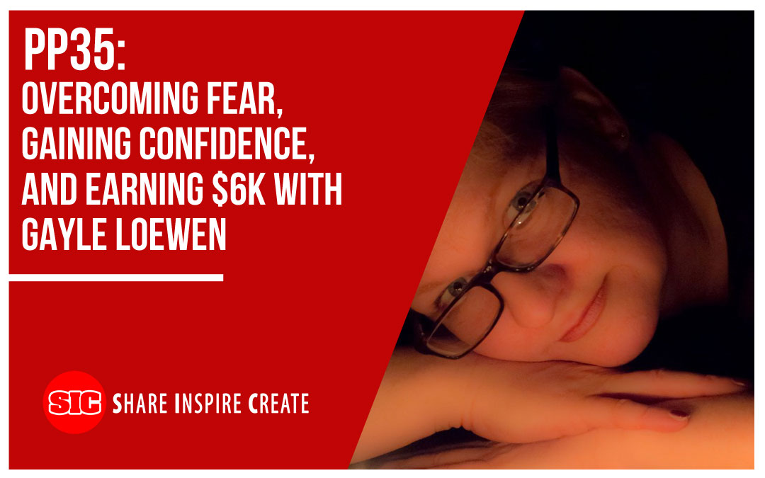PP35 – Overcoming Fear, Gaining Confidence, and Earning $6k with Gayle Loewen