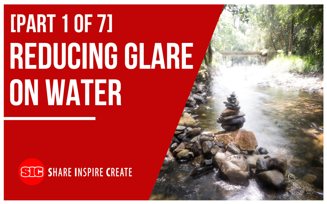 [Part 1 of 7] Reducing Glare on Water
