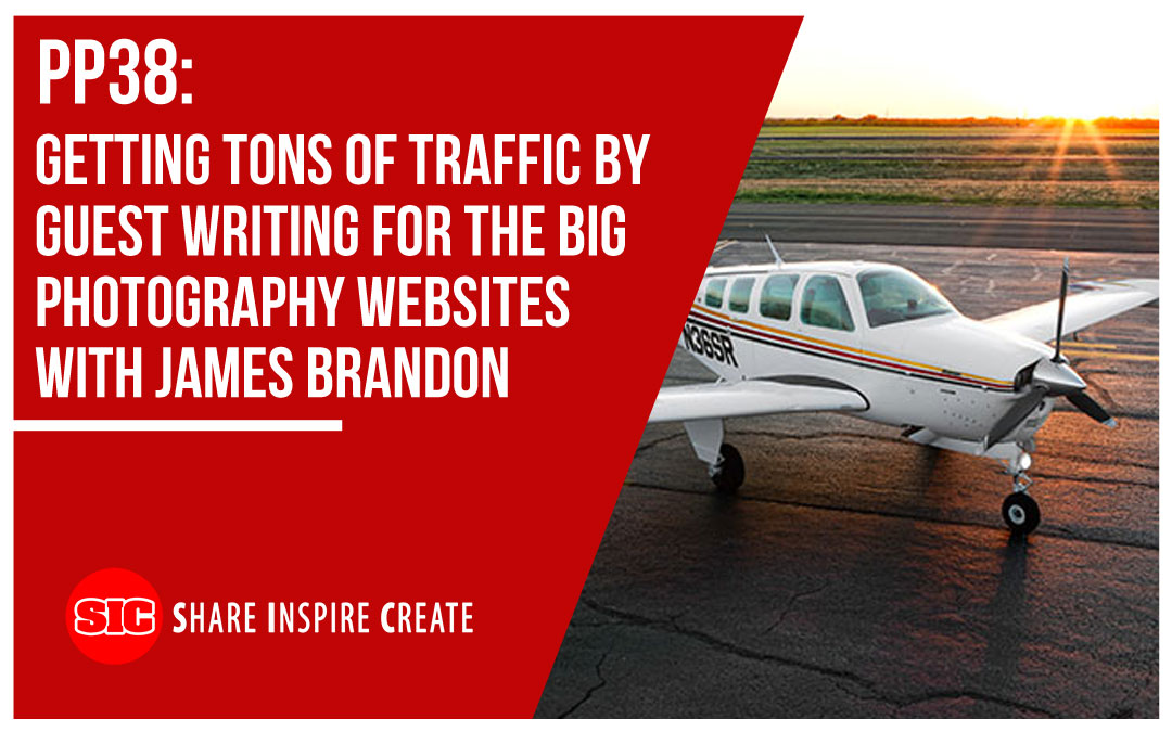 PP 38 – Getting tons of traffic by guest writing for the big photography websites with James Brandon