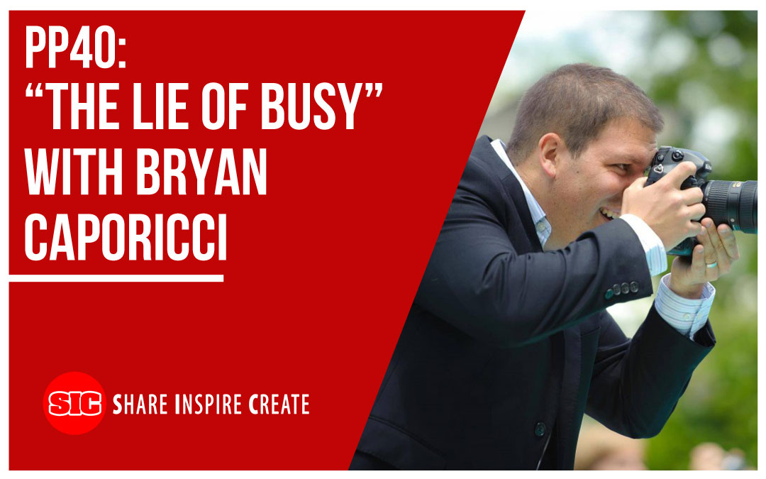"PP40 – ""The Lie of Busy"" with Bryan Caporicci"