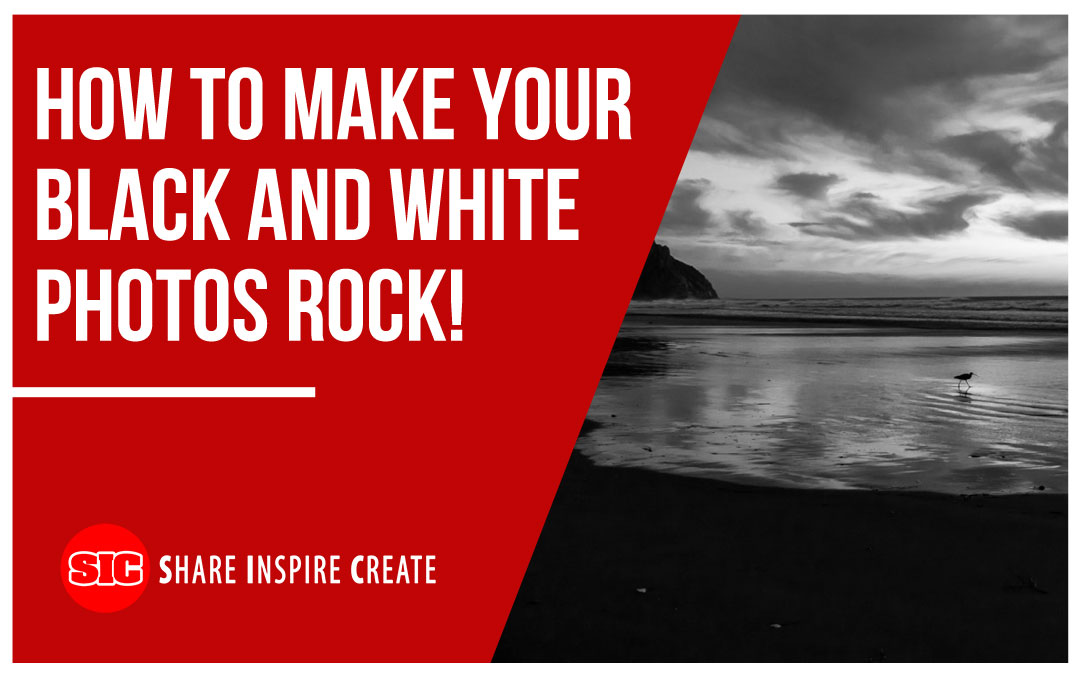 How to Make Your Black and White Photos Rock!