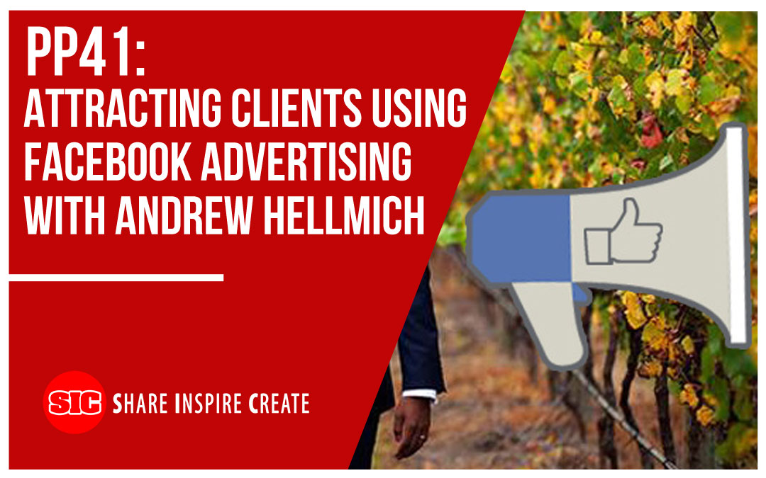 PP41 – Attracting Clients using Facebook Advertising with Andrew Hellmich