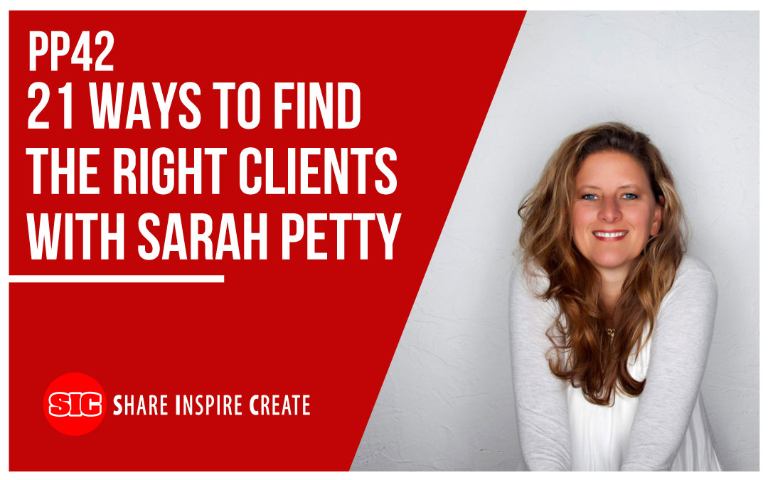 PP42 – 21 Ways to Find the Right Clients with Sarah Petty