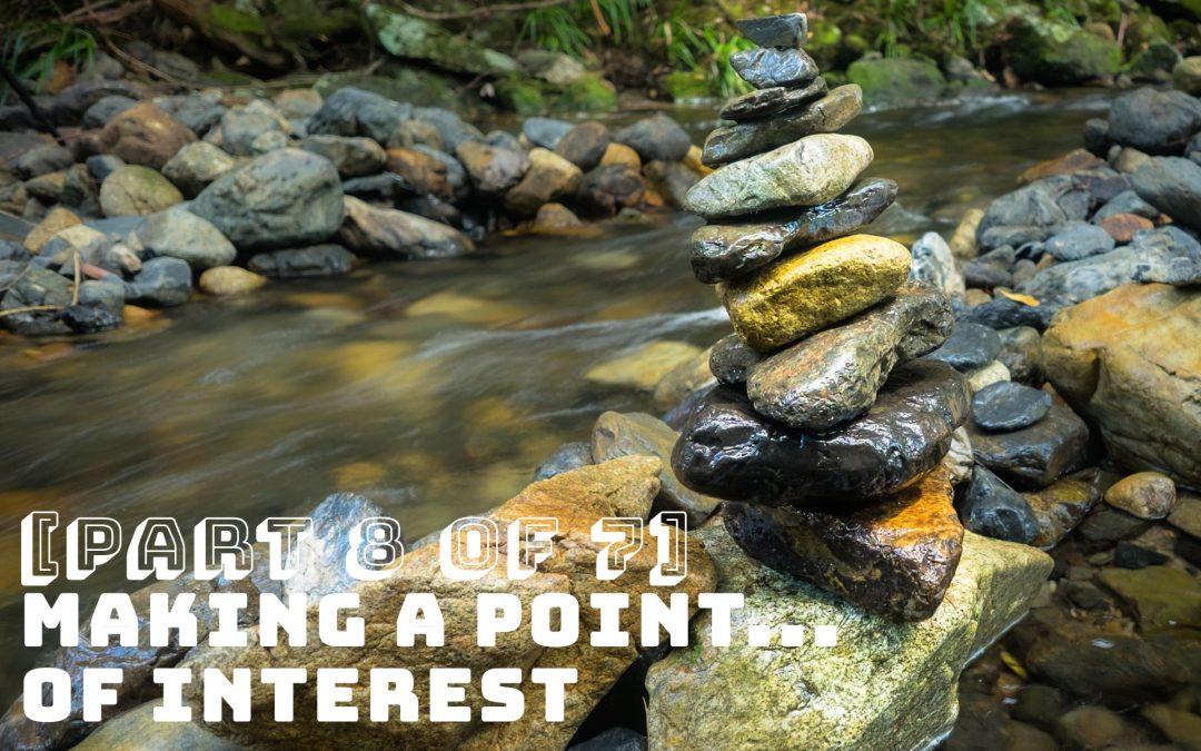 [Part 8 of 7] Making a Point…of Interest