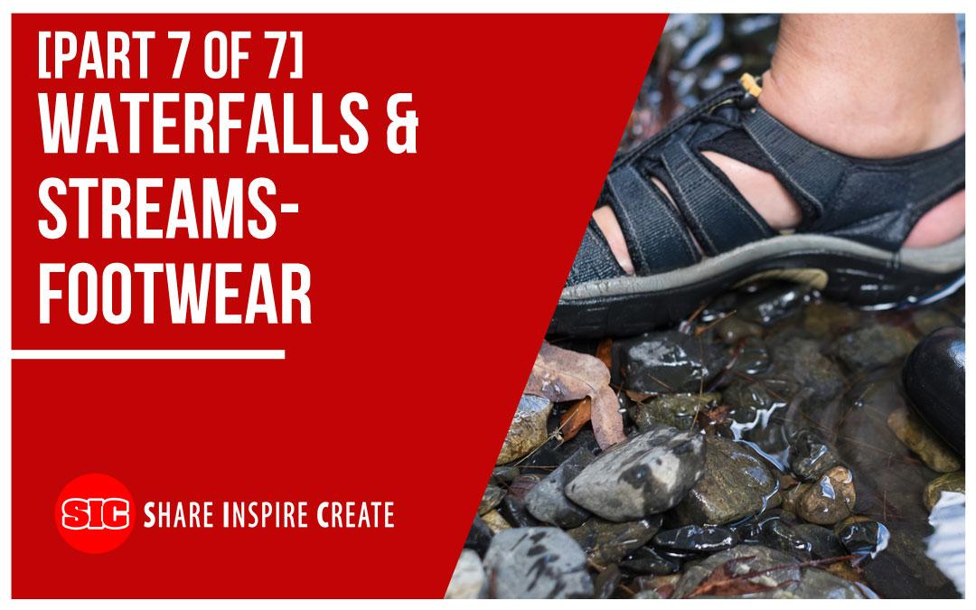 [Part 7 of 7] Waterfalls and Streams: Footwear