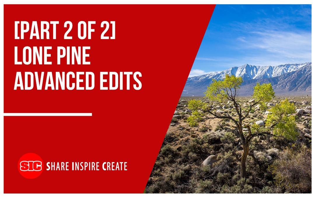 [Part 2 of 2] Lone Pine Advanced Edits