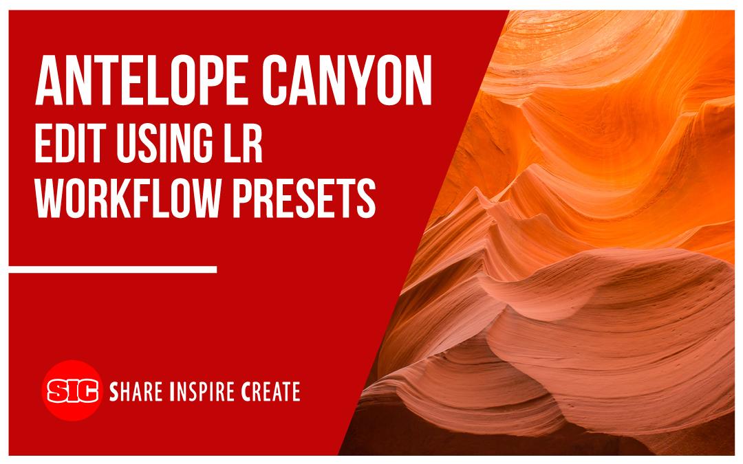 Antelope Canyon Edit using LR Workflow Presets