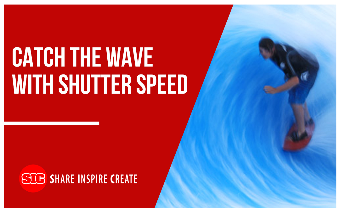 Catch the Wave with Shutter Speed