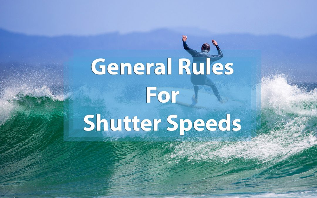 General Rules For Shutter Speeds In Photography
